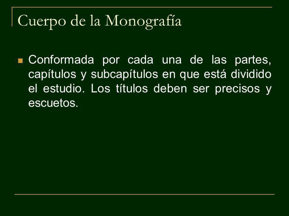 Cuerpo de la Monografía Conformada por cada una de las partes, capítulos y subcapítulos en que está dividido el estudio.