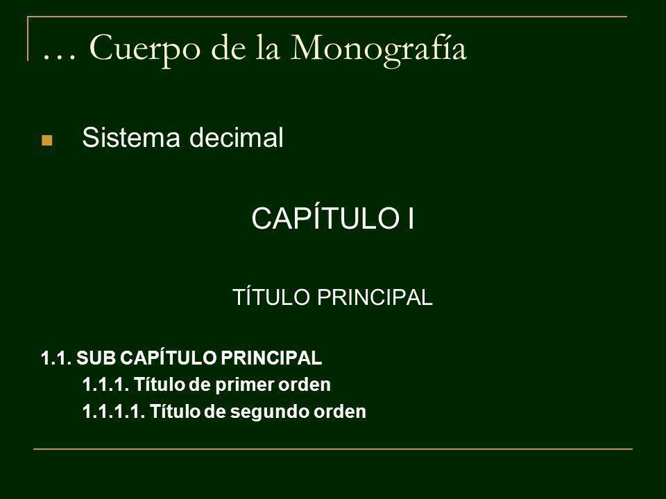 … Cuerpo de la Monografía Sistema decimal CAPÍTULO I TÍTULO PRINCIPAL 1.1. SUB CAPÍTULO PRINCIPAL 1.1.1. Título de primer orden 1.1.1.1. Título de seg