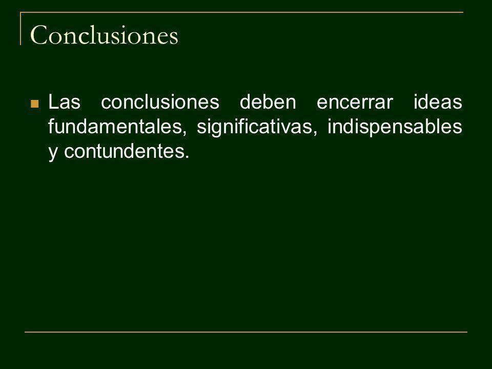 Conclusiones Las conclusiones deben encerrar ideas fundamentales, significativas, indispensables y contundentes.