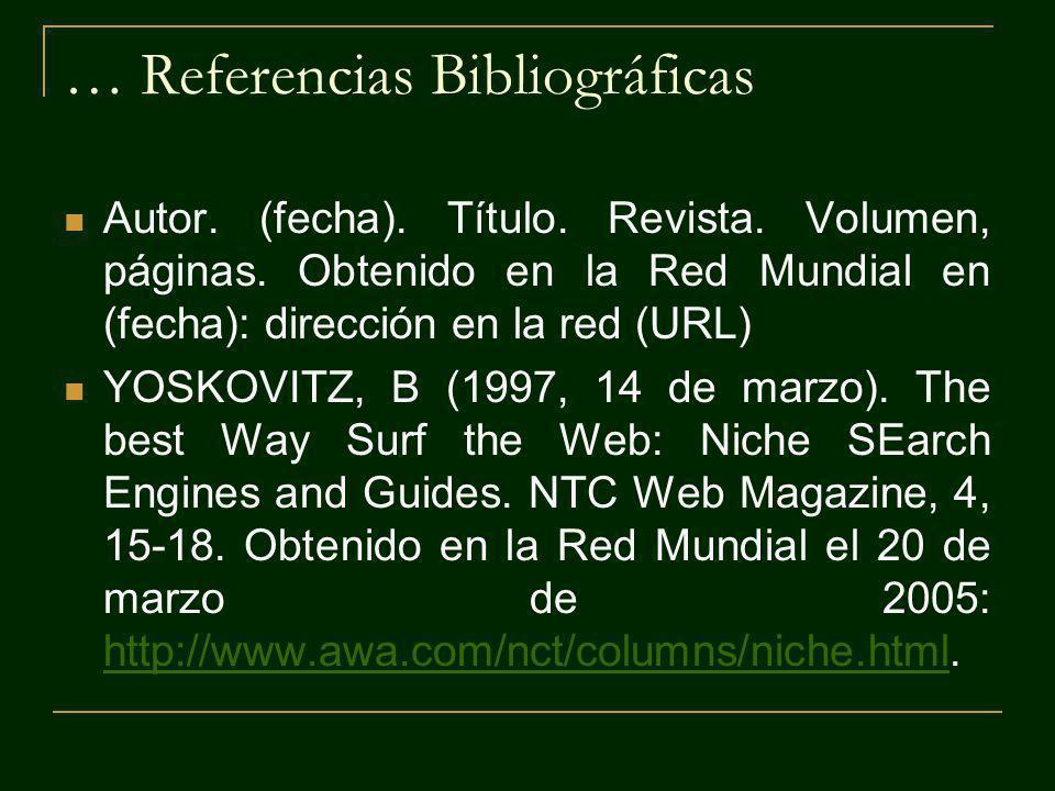 … Referencias Bibliográficas Autor. (fecha). Título. Revista. Volumen, páginas. Obtenido en la Red Mundial en (fecha): dirección en la red (URL) YOSKO