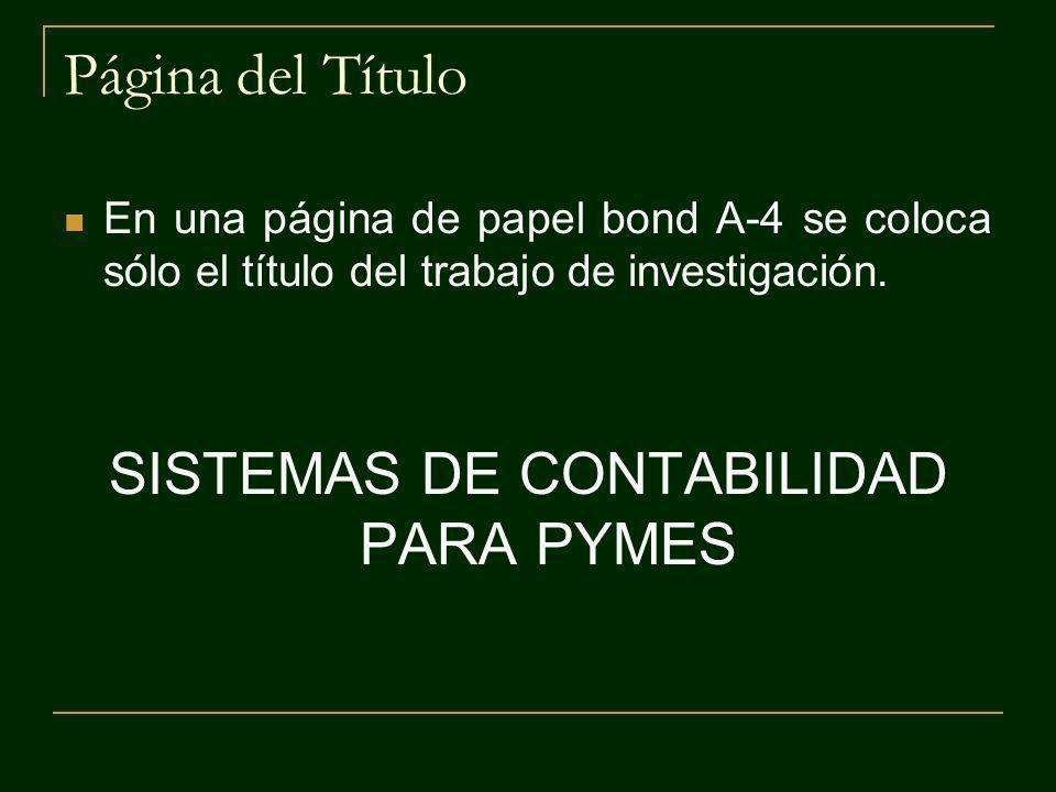 Página del Título En una página de papel bond A-4 se coloca sólo el título del trabajo de investigación. SISTEMAS DE CONTABILIDAD PARA PYMES