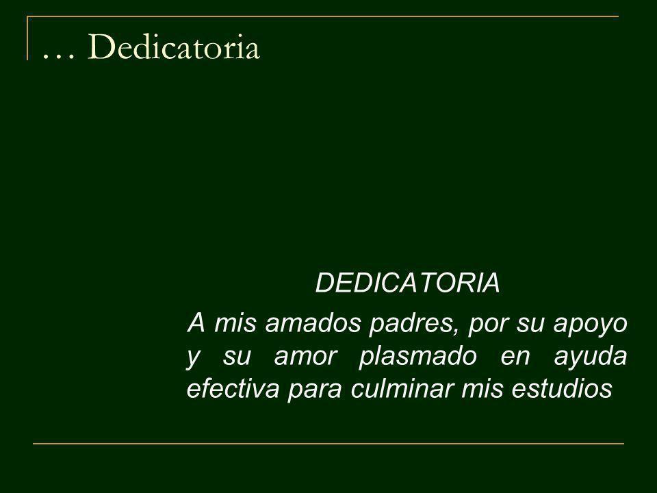 … Dedicatoria DEDICATORIA A mis amados padres, por su apoyo y su amor plasmado en ayuda efectiva para culminar mis estudios