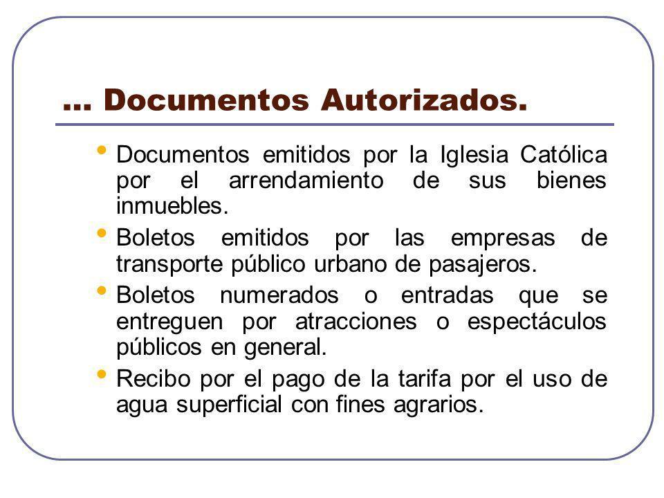 … Documentos Autorizados. Documentos emitidos por la Iglesia Católica por el arrendamiento de sus bienes inmuebles. Boletos emitidos por las empresas