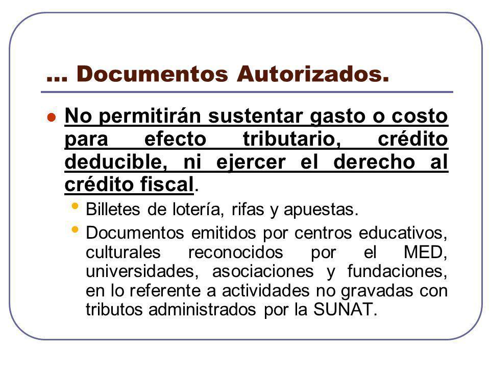 … Documentos Autorizados. No permitirán sustentar gasto o costo para efecto tributario, crédito deducible, ni ejercer el derecho al crédito fiscal. Bi