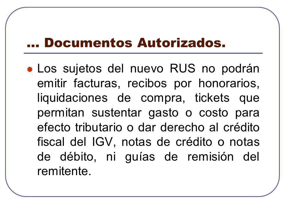… Documentos Autorizados. Los sujetos del nuevo RUS no podrán emitir facturas, recibos por honorarios, liquidaciones de compra, tickets que permitan s