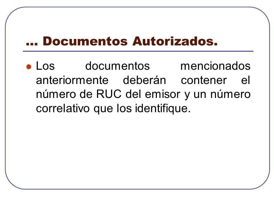 … Documentos Autorizados. Los documentos mencionados anteriormente deberán contener el número de RUC del emisor y un número correlativo que los identi