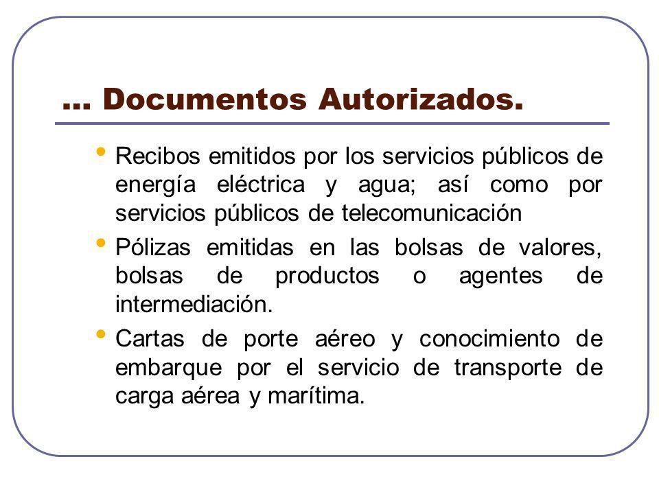 … Documentos Autorizados. Recibos emitidos por los servicios públicos de energía eléctrica y agua; así como por servicios públicos de telecomunicación