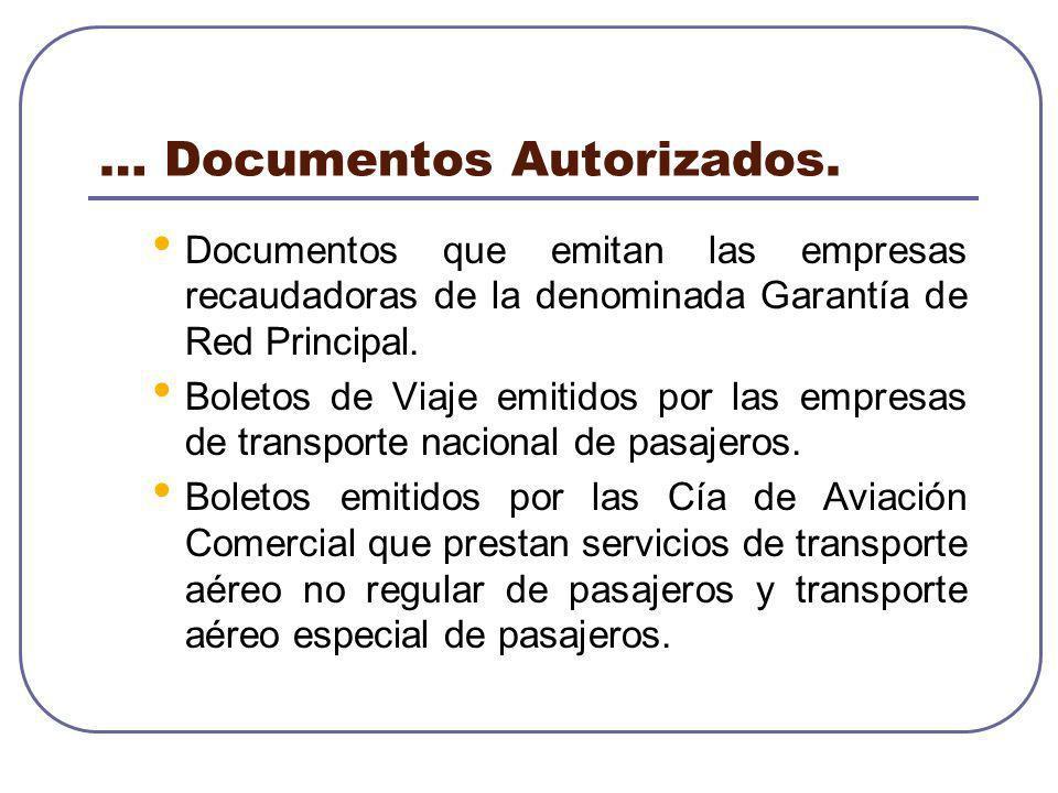 … Documentos Autorizados. Documentos que emitan las empresas recaudadoras de la denominada Garantía de Red Principal. Boletos de Viaje emitidos por la