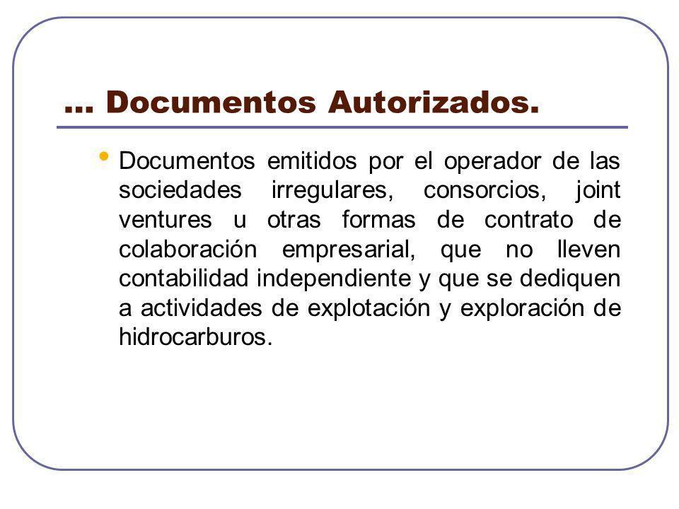 … Documentos Autorizados. Documentos emitidos por el operador de las sociedades irregulares, consorcios, joint ventures u otras formas de contrato de