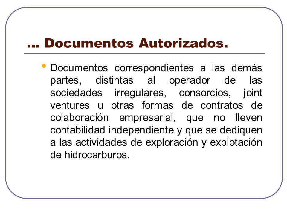 … Documentos Autorizados. Documentos correspondientes a las demás partes, distintas al operador de las sociedades irregulares, consorcios, joint ventu