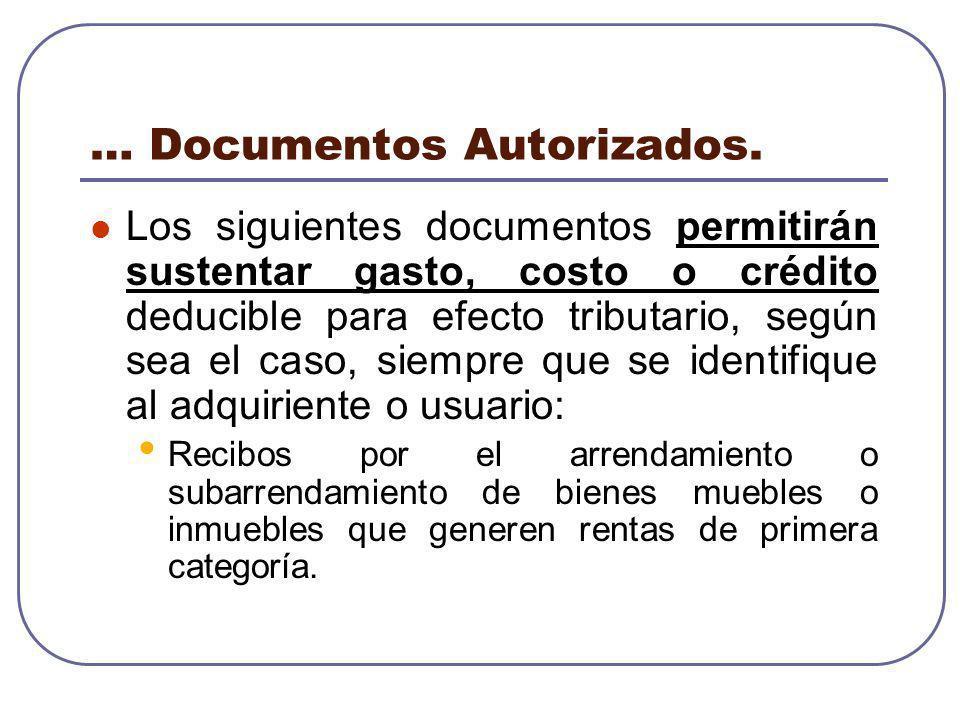 … Documentos Autorizados. Los siguientes documentos permitirán sustentar gasto, costo o crédito deducible para efecto tributario, según sea el caso, s