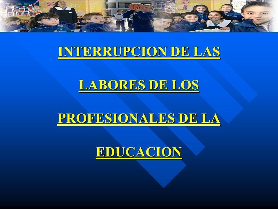 INTERRUPCION DE LAS LABORES DE LOS PROFESIONALES DE LA EDUCACION