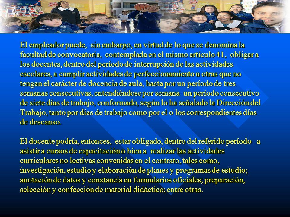 DESCANSO ANUAL El empleador puede, sin embargo, en virtud de lo que se denomina la facultad de convocatoria, contemplada en el mismo artículo 41, obli