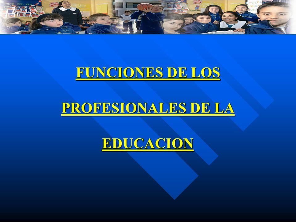 FUNCIONES DE LOS PROFESIONALES DE LA EDUCACION