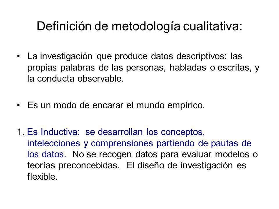 Definición de metodología cualitativa: La investigación que produce datos descriptivos: las propias palabras de las personas, habladas o escritas, y l