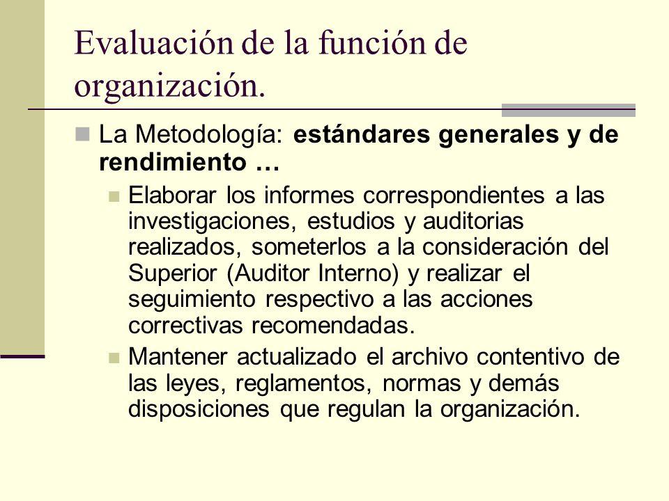 Evaluación de la función de organización. La Metodología: estándares generales y de rendimiento … Elaborar los informes correspondientes a las investi