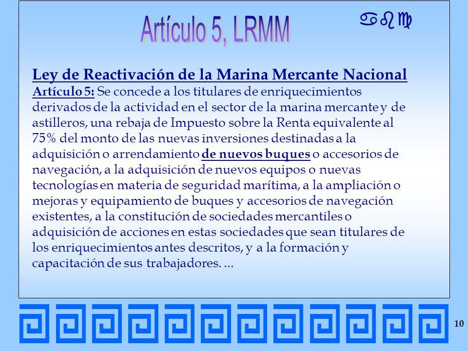 abc Ley de Reactivación de la Marina Mercante Nacional Artículo 5: Se concede a los titulares de enriquecimientos derivados de la actividad en el sect