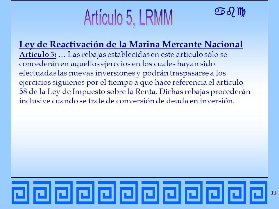 abc Ley de Reactivación de la Marina Mercante Nacional Artículo 5: … Las rebajas establecidas en este artículo sólo se concederán en aquellos ejerccio