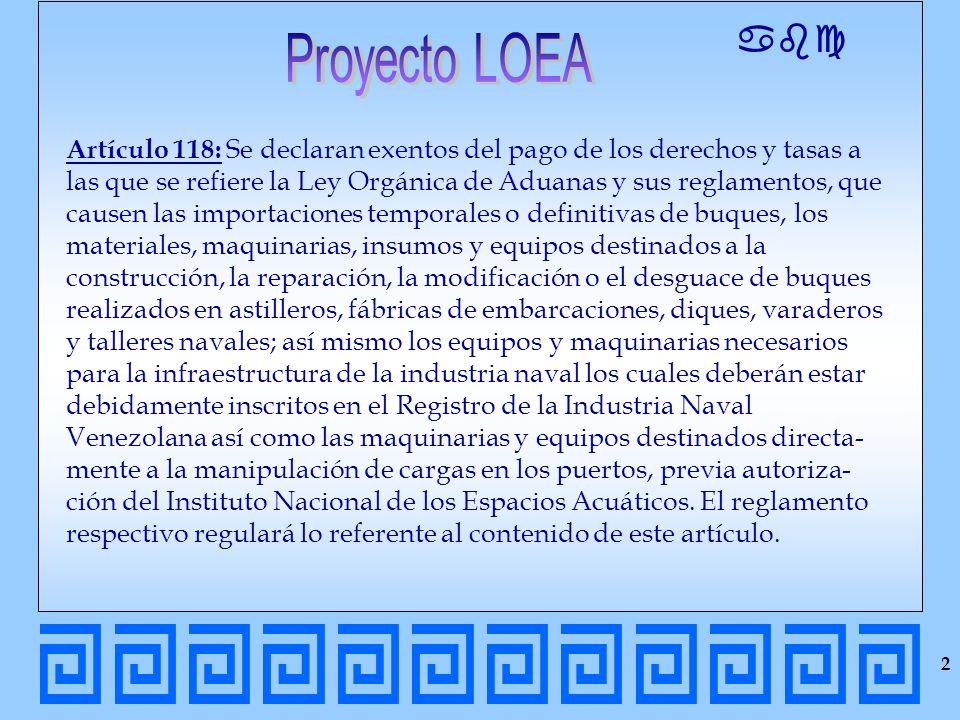 abc Artículo 118: Se declaran exentos del pago de los derechos y tasas a las que se refiere la Ley Orgánica de Aduanas y sus reglamentos, que causen l