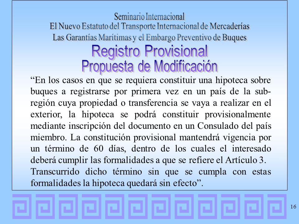 En los casos en que se requiera constituir una hipoteca sobre buques a registrarse por primera vez en un país de la sub- región cuya propiedad o trans