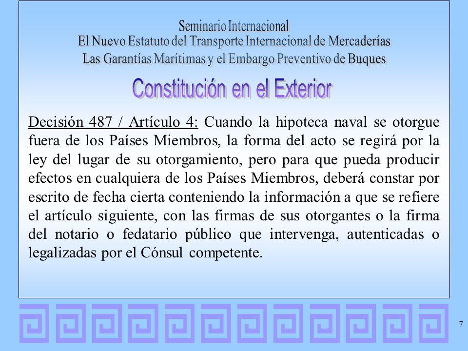 Decisión 487 / Artículo 4: Cuando la hipoteca naval se otorgue fuera de los Países Miembros, la forma del acto se regirá por la ley del lugar de su ot