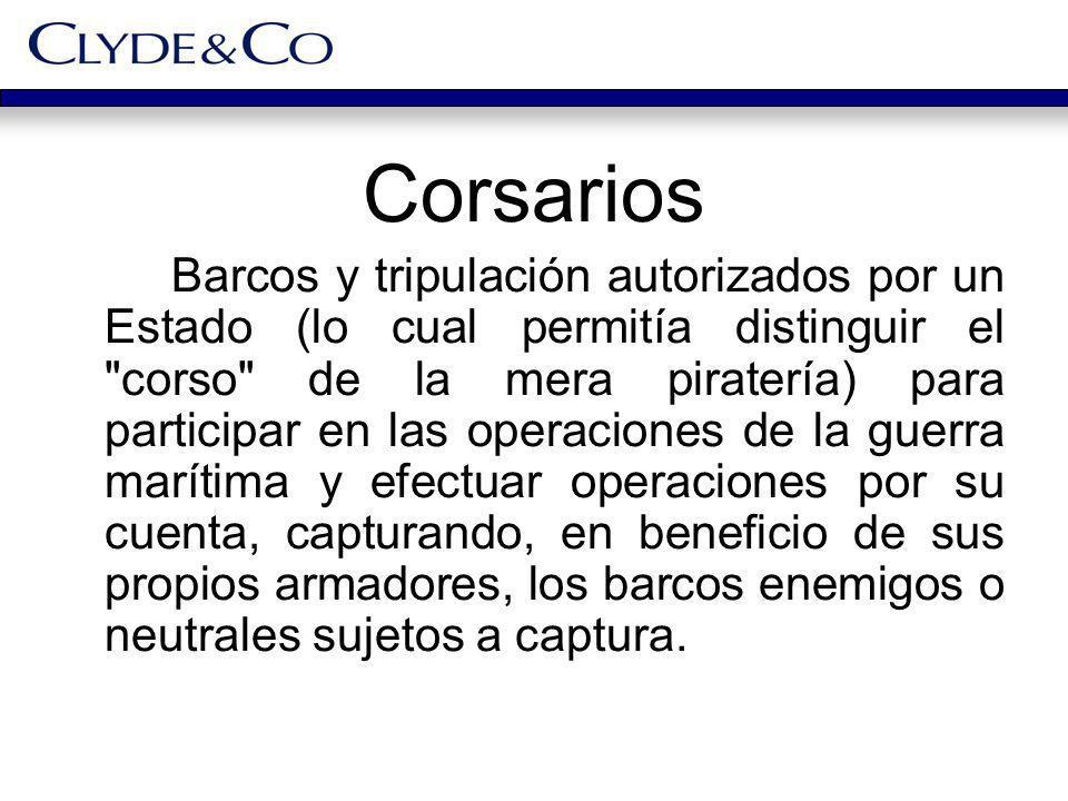 Corsarios Barcos y tripulación autorizados por un Estado (lo cual permitía distinguir el