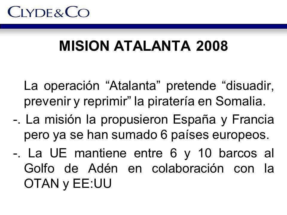 MISION ATALANTA 2008 La operación Atalanta pretende disuadir, prevenir y reprimir la piratería en Somalia. -. La misión la propusieron España y Franci