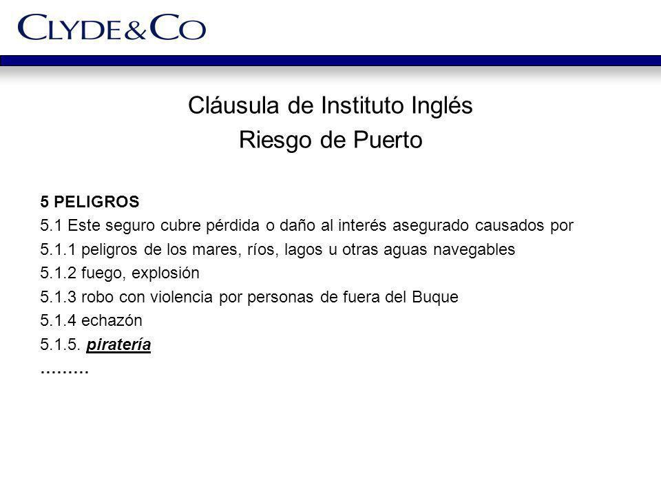 Cláusula de Instituto Inglés Riesgo de Puerto 5 PELIGROS 5.1 Este seguro cubre pérdida o daño al interés asegurado causados por 5.1.1 peligros de los