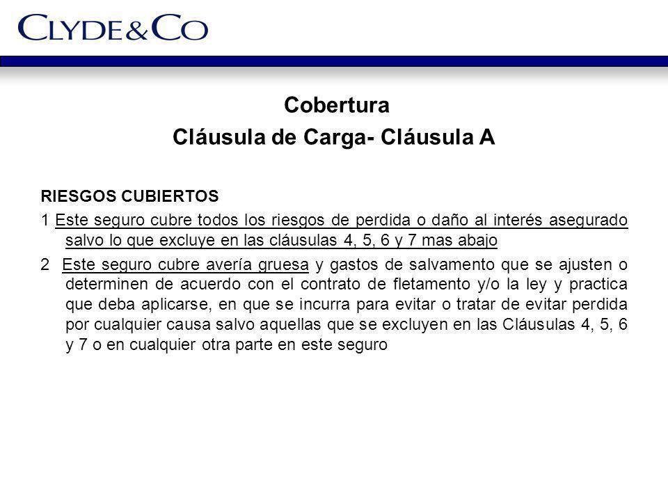 Cobertura Cláusula de Carga- Cláusula A RIESGOS CUBIERTOS 1 Este seguro cubre todos los riesgos de perdida o daño al interés asegurado salvo lo que ex