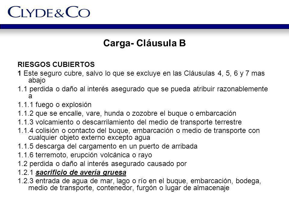 Carga- Cláusula B RIESGOS CUBIERTOS 1 Este seguro cubre, salvo lo que se excluye en las Cláusulas 4, 5, 6 y 7 mas abajo 1.1 perdida o daño al interés