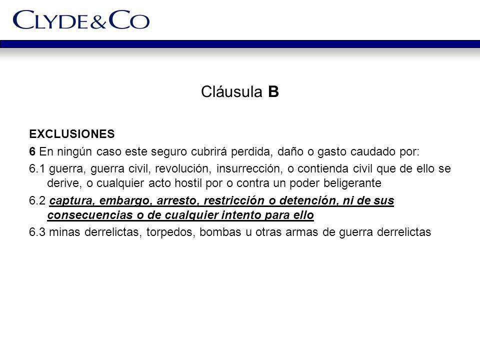 Cláusula B EXCLUSIONES 6 En ningún caso este seguro cubrirá perdida, daño o gasto caudado por: 6.1 guerra, guerra civil, revolución, insurrección, o c