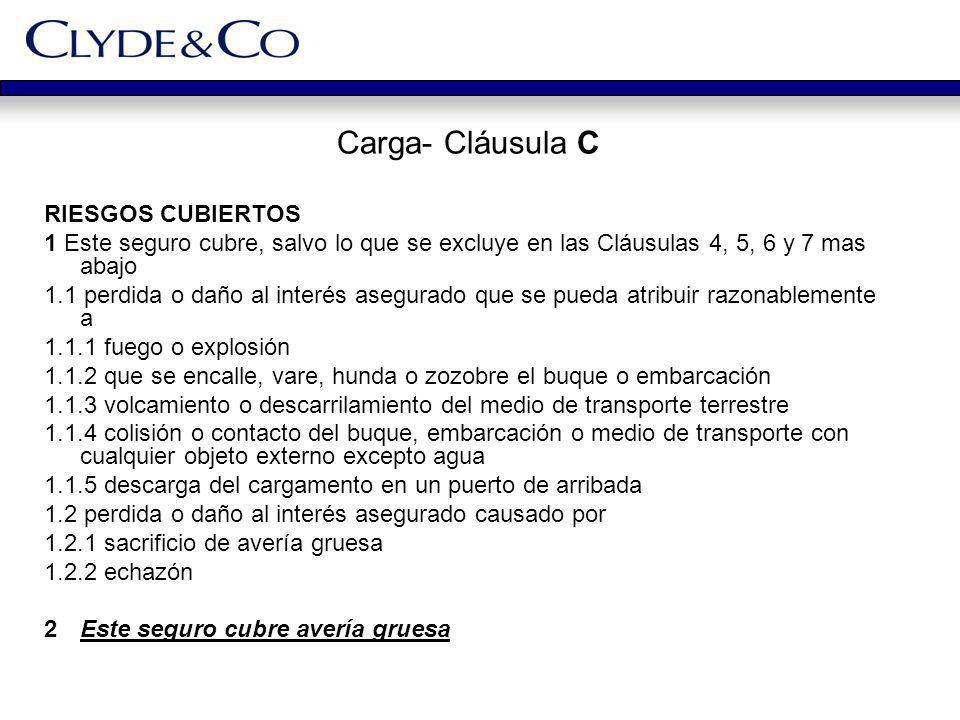 Carga- Cláusula C RIESGOS CUBIERTOS 1 Este seguro cubre, salvo lo que se excluye en las Cláusulas 4, 5, 6 y 7 mas abajo 1.1 perdida o daño al interés