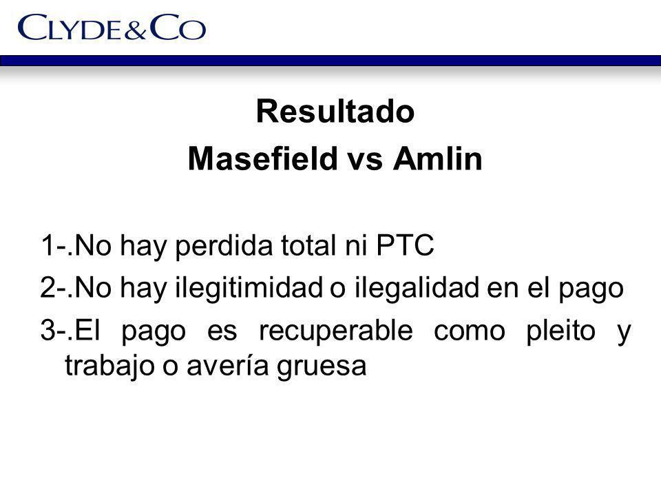 Resultado Masefield vs Amlin 1-.No hay perdida total ni PTC 2-.No hay ilegitimidad o ilegalidad en el pago 3-.El pago es recuperable como pleito y tra