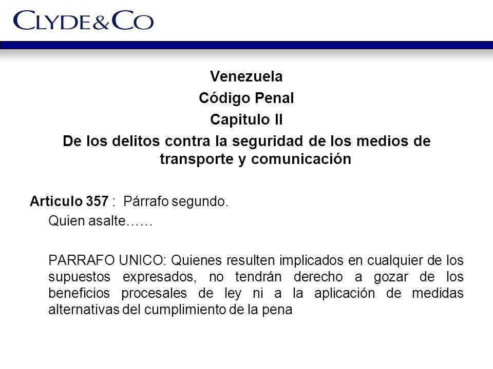 Venezuela Código Penal Capitulo II De los delitos contra la seguridad de los medios de transporte y comunicación Articulo 357 : Párrafo segundo. Quien
