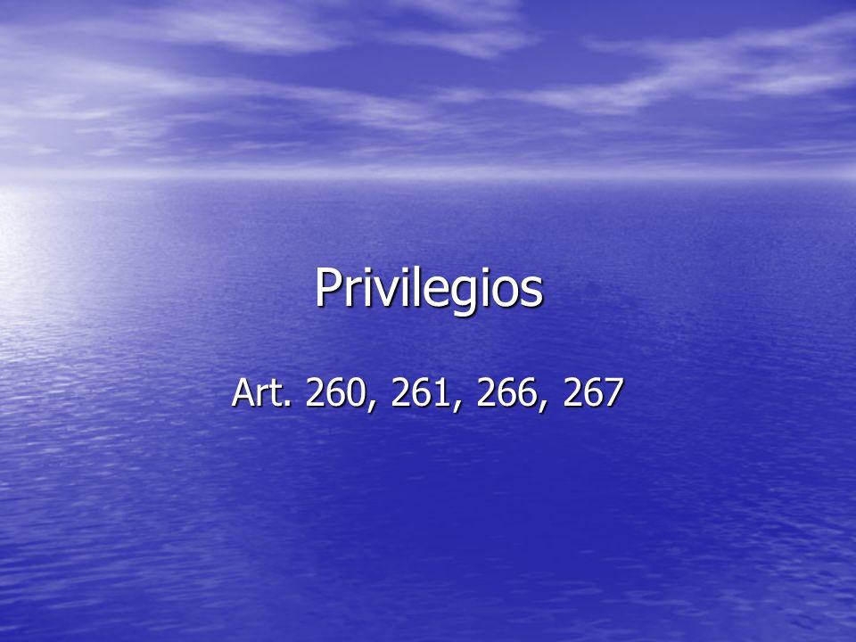 Privilegios Art. 260, 261, 266, 267