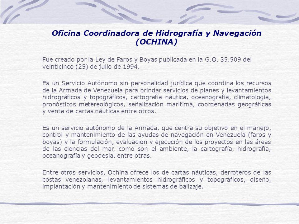 Oficina Coordinadora de Hidrografía y Navegación (OCHINA) Fue creado por la Ley de Faros y Boyas publicada en la G.O. 35.509 del veinticinco (25) de j