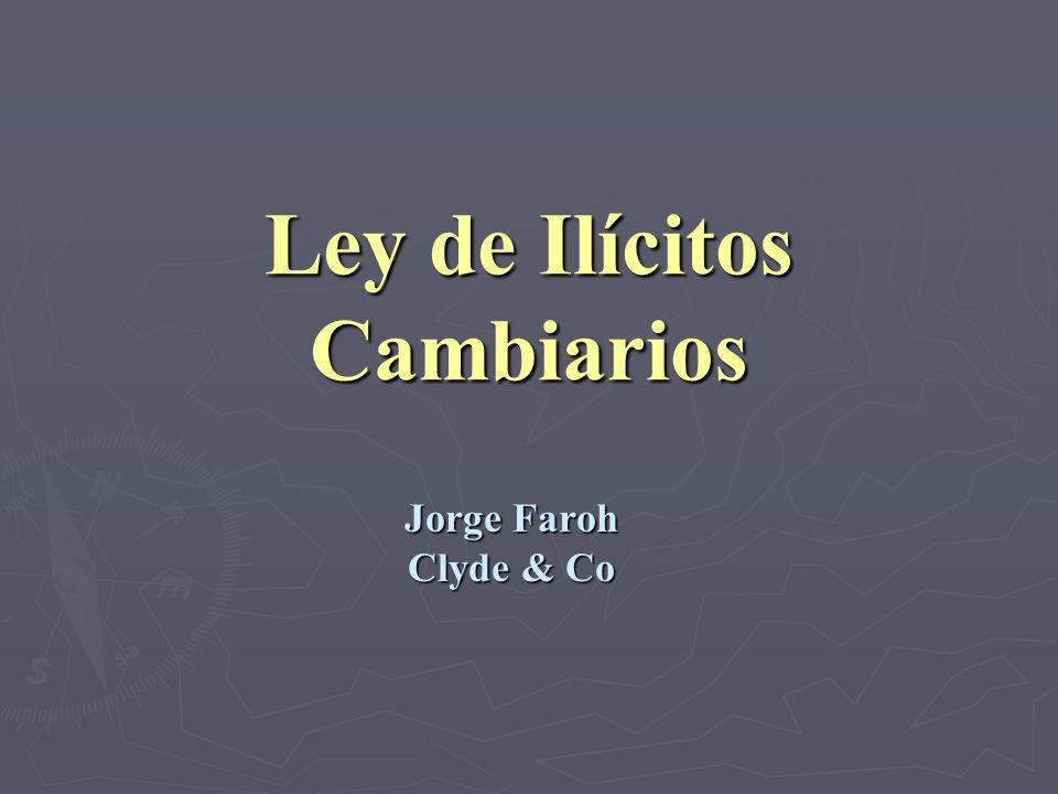 Ley de Ilícitos Cambiarios Jorge Faroh Clyde & Co