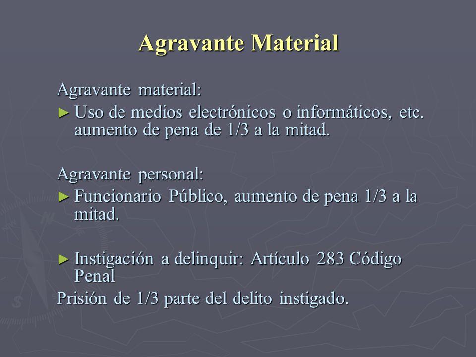 Agravante Material Agravante material: Uso de medios electrónicos o informáticos, etc. aumento de pena de 1/3 a la mitad. Uso de medios electrónicos o
