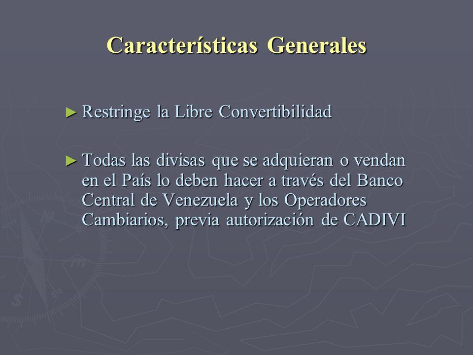 Características Generales Restringe la Libre Convertibilidad Restringe la Libre Convertibilidad Todas las divisas que se adquieran o vendan en el País