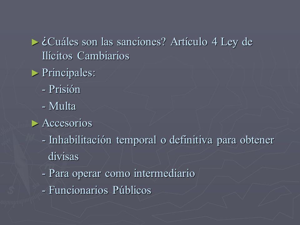 ¿ Cuáles son las sanciones? Artículo 4 Ley de Ilícitos Cambiarios ¿ Cuáles son las sanciones? Artículo 4 Ley de Ilícitos Cambiarios Principales: Princ