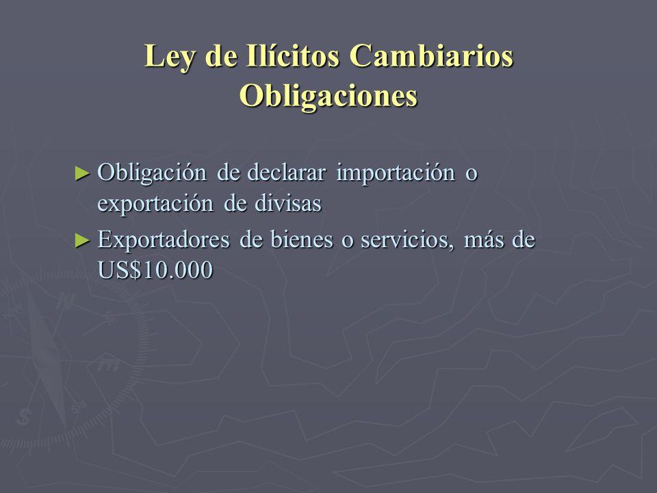Ley de Ilícitos Cambiarios Obligaciones Obligación de declarar importación o exportación de divisas Obligación de declarar importación o exportación d