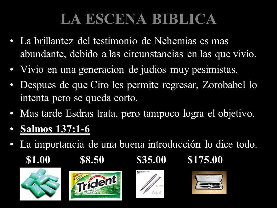 LA ESCENA BIBLICA La brillantez del testimonio de Nehemias es mas abundante, debido a las circunstancias en las que vivio. Vivio en una generacion de