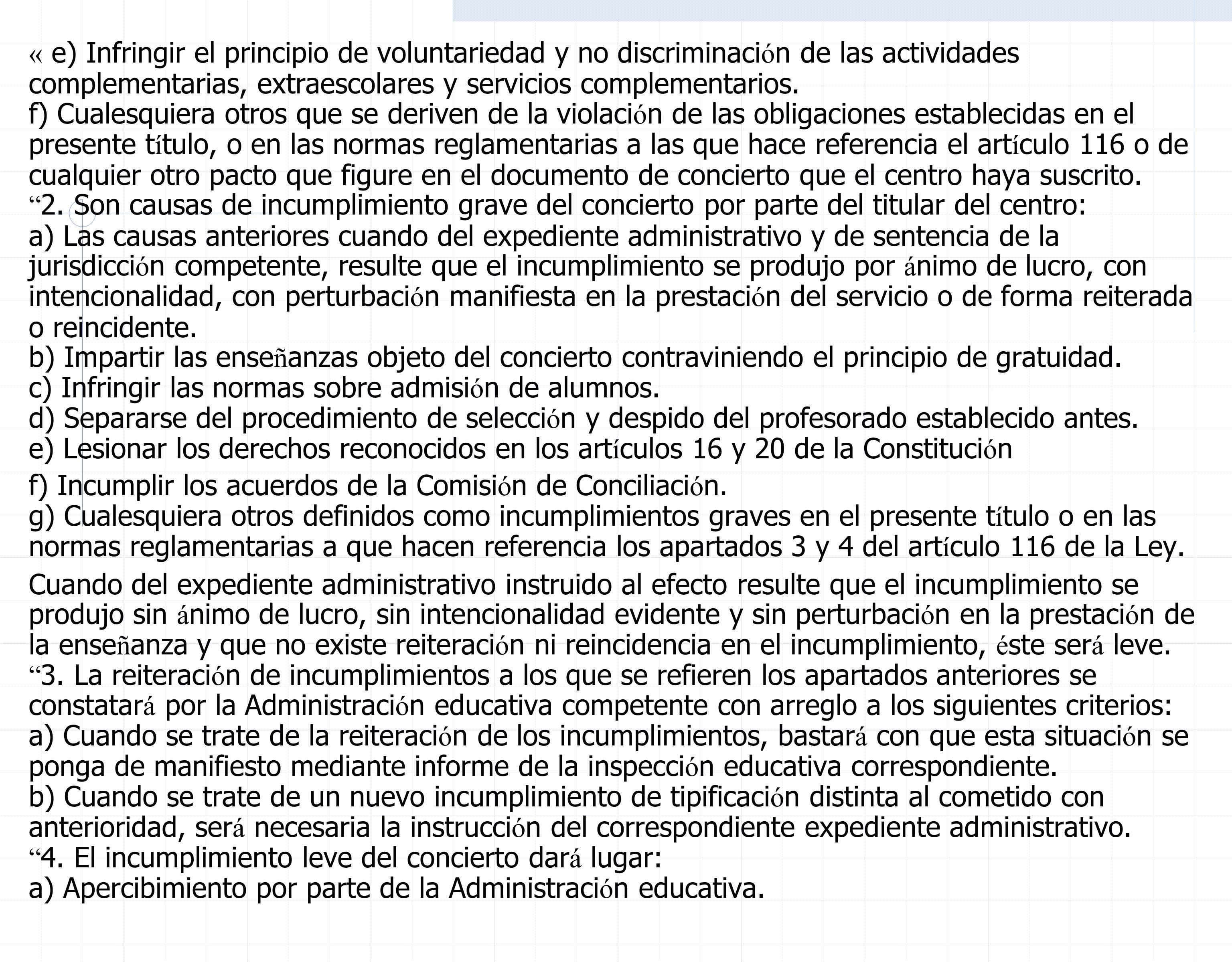 « e) Infringir el principio de voluntariedad y no discriminaci ó n de las actividades complementarias, extraescolares y servicios complementarios.