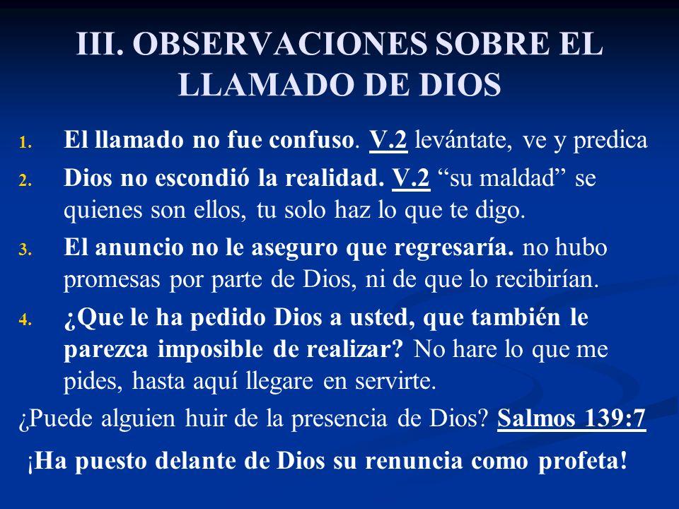 III. OBSERVACIONES SOBRE EL LLAMADO DE DIOS 1. 1. El llamado no fue confuso. V.2 levántate, ve y predica 2. 2. Dios no escondió la realidad. V.2 su ma