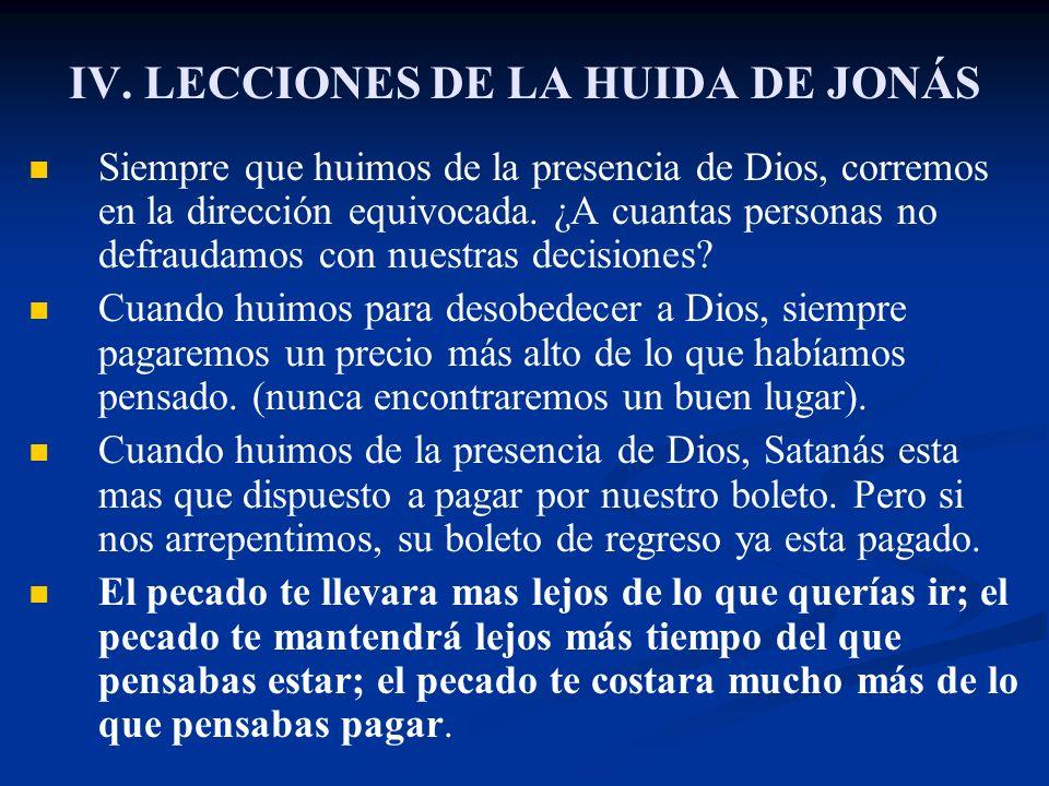 IV. LECCIONES DE LA HUIDA DE JONÁS Siempre que huimos de la presencia de Dios, corremos en la dirección equivocada. ¿A cuantas personas no defraudamos