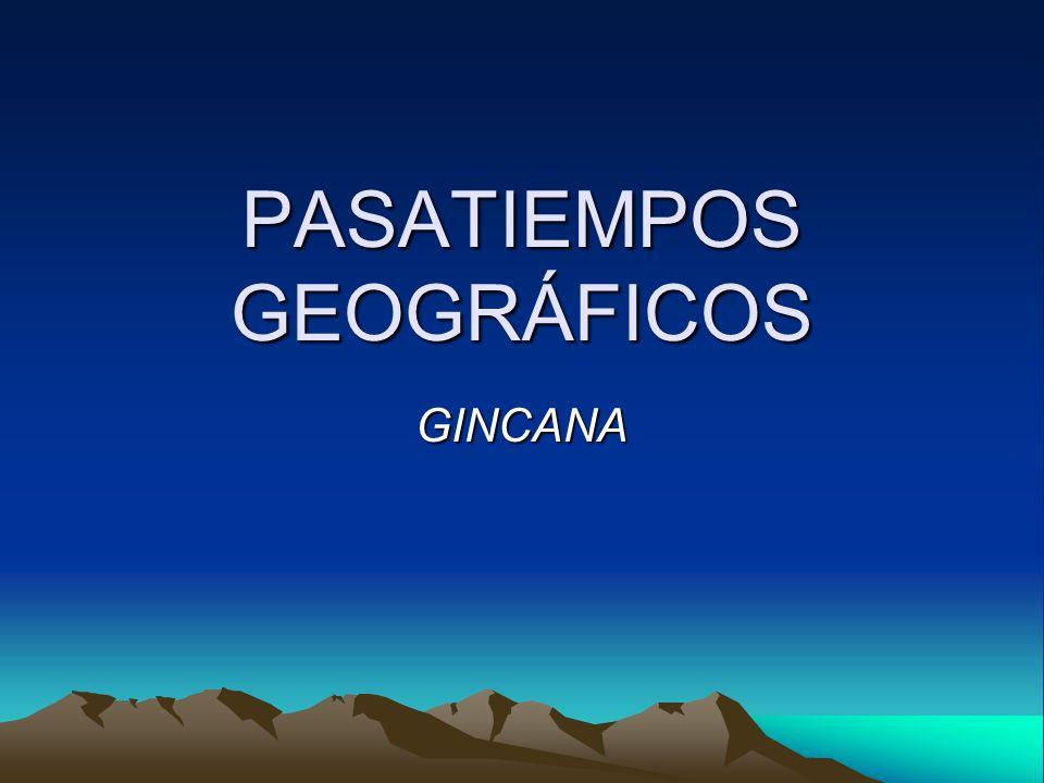 PASATIEMPOS GEOGRÁFICOS GINCANA
