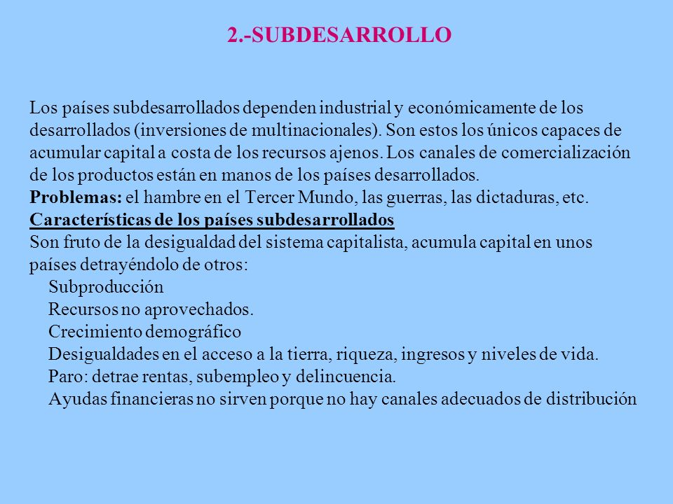Los países subdesarrollados dependen industrial y económicamente de los desarrollados (inversiones de multinacionales). Son estos los únicos capaces d