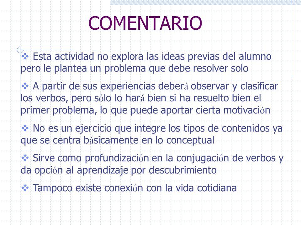COMENTARIO Esta actividad no explora las ideas previas del alumno pero le plantea un problema que debe resolver solo A partir de sus experiencias debe