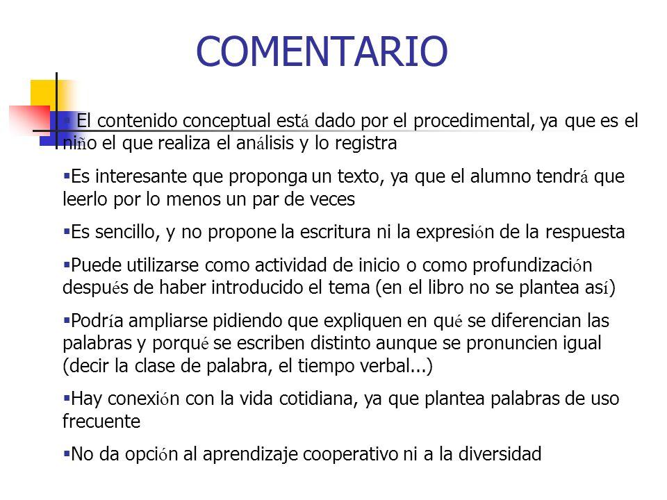 COMENTARIO El contenido conceptual est á dado por el procedimental, ya que es el ni ñ o el que realiza el an á lisis y lo registra Es interesante que