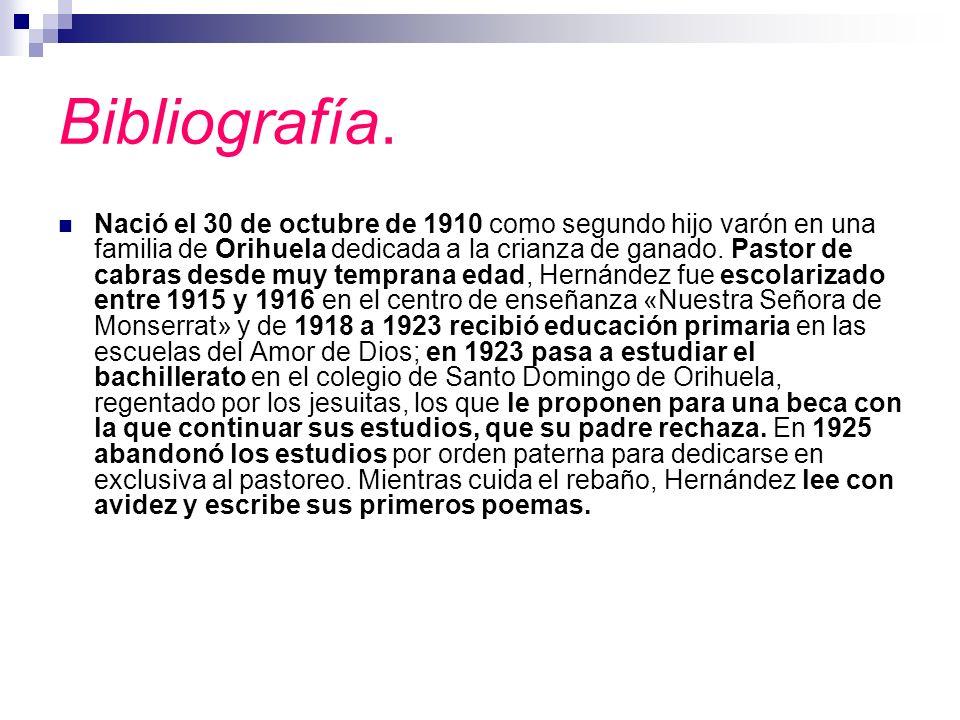 Bibliografía. Nació el 30 de octubre de 1910 como segundo hijo varón en una familia de Orihuela dedicada a la crianza de ganado. Pastor de cabras desd